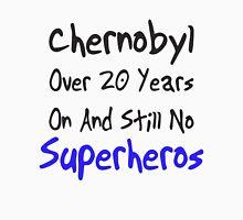 Chernobyl - Over 20 years and still no superheros Unisex T-Shirt