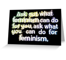 Ask not what you can do for Feminism Greeting Card