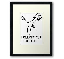 I knee what you did there. Framed Print