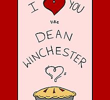 Like Dean Winchester loves Pie (Fandom Valentine) by typelocked