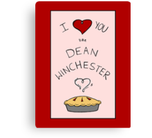 Like Dean Winchester loves Pie (Fandom Valentine) Canvas Print