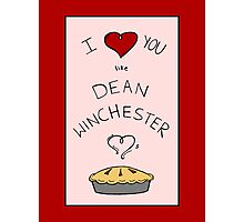 Like Dean Winchester loves Pie (Fandom Valentine) Photographic Print