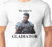 My name is GLADIATOR Unisex T-Shirt