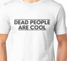 Dead people are cool Unisex T-Shirt