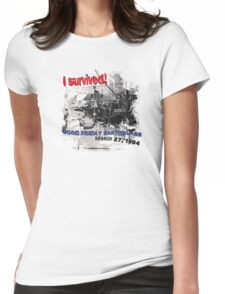 I SURVIVED GOOD FRIDAY EARTHQUAKE ~ 4TH AVE. Womens Fitted T-Shirt