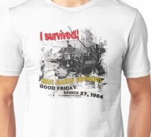 I SURVIVED GREAT ALASKAN EARTHQUAKE ~ 4TH AVE. Unisex T-Shirt