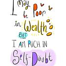I may be poor in wealth but I am rich in Self Doubt by twisteddoodles