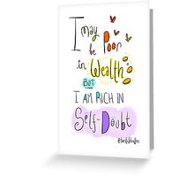 I may be poor in wealth but I am rich in Self Doubt Greeting Card