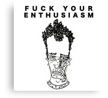 FUCK YOUR ENTHUSIASM Canvas Print
