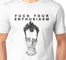 FUCK YOUR ENTHUSIASM Unisex T-Shirt