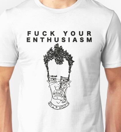 FUCK YOUR ENTHUSIASM Unisex T-Shirt