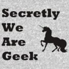 Secretly We Are Geek by Kirdinn