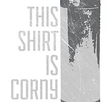 This Shirt is Corny (HOMEBREW) by baridesign