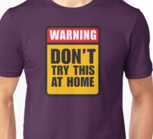 Dont try this at home Unisex T-Shirt