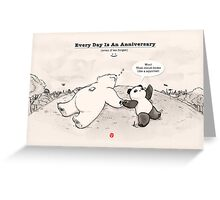 Every Day Is An Anniversary Greeting Card