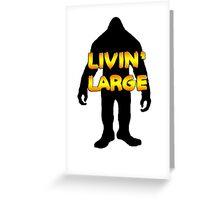 Livin' Large Bigfoot  Greeting Card