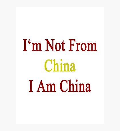 I'm Not From China I Am China  Photographic Print