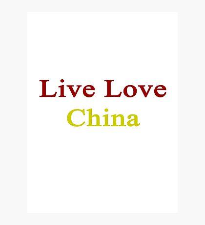 Live Love China  Photographic Print