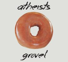 Atheists donot grovel! (Light shirt option) by atheistcards