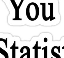 I Didn't Fail You In Statistics You Did  Sticker