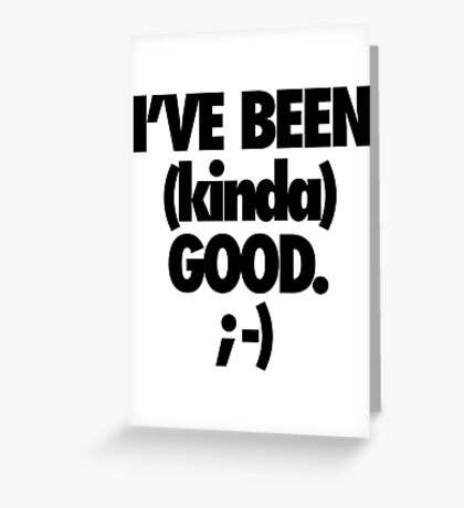 I'VE BEEN (kinda) GOOD. - Alternate Greeting Card