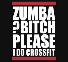Zumba? Bitch Please I Do Crossfit by nadievastore
