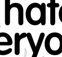 i hate everyone (black text) Sticker