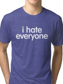 i hate everyone (white text) Tri-blend T-Shirt