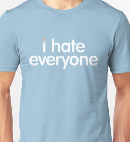 i hate everyone (white text) Unisex T-Shirt