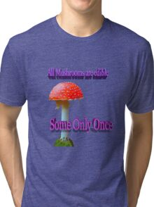 Famous humourous quotes series: All mushrooms are edible. Some only once  Tri-blend T-Shirt