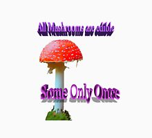 Famous humourous quotes series: All mushrooms are edible. Some only once  Women's Relaxed Fit T-Shirt