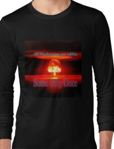 Famous humourous quotes series: Atomic mushroom explosion  Long Sleeve T-Shirt