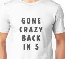Gone crazy, back in 5 Unisex T-Shirt