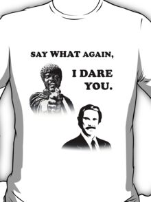 Say What Again..I Dare You... T-Shirt