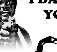 Say What Again..I Dare You... Sticker