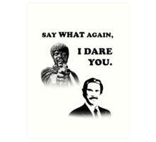 Say What Again..I Dare You... Art Print