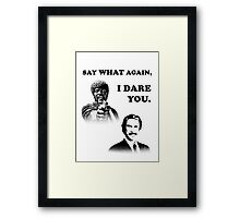 Say What Again..I Dare You... Framed Print