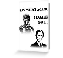 Say What Again..I Dare You... Greeting Card