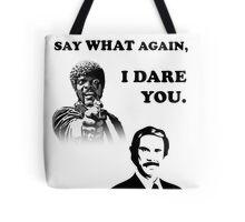 Say What Again..I Dare You... Tote Bag
