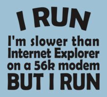 I RUN. I'm slower than Internet Explorer on a 56k modem, but I run. Kids Tee