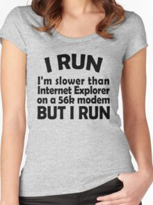 I RUN. I'm slower than Internet Explorer on a 56k modem, but I run. Women's Fitted Scoop T-Shirt