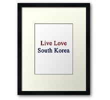 Live Love South Korea  Framed Print