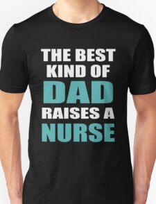 THE BEST KIND OF DAD RAISES A NURSE Unisex T-Shirt