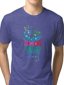 Be the Reason Someone Smiles Today Tri-blend T-Shirt