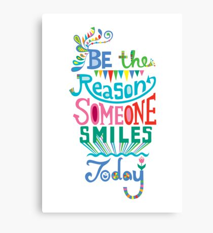 Be the Reason Someone Smile Today hand drawn type. © Andi Bird  All Rights Reserved Canvas Print