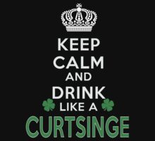 Keep calm and drink like a CURTSINGER by kin-and-ken