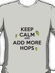 Keep Calm and add more HOPS T-Shirt