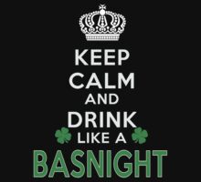 Keep calm and drink like a BASNIGHT by kin-and-ken