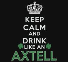 Keep calm and drink like an AXTELL by kin-and-ken