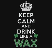 Keep calm and drink like a WAX by kin-and-ken